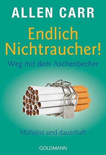 Endlich Nichtraucher! Weg mit dem Aschenbecher: Mühelos und dauerhaft