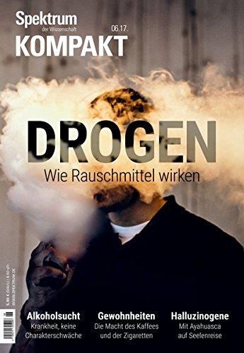 Spektrum Kompakt – Drogen: Wie Rauschmittel wirken