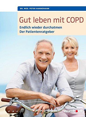 Gut leben mit COPD: Endlich wieder durchatmen, der Patientenratgeber. Mit einem Vorwort von Dr. med. Martina Wenker, Präsidentin der Ärztekammer … (humboldt Gesundheitsratgeber)