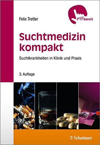 Suchtmedizin kompakt: Suchtkrankheiten in Klinik und Praxis (griffbereit)